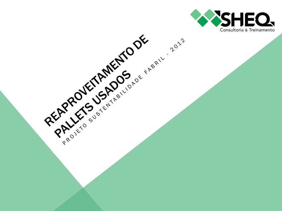 REAPROVEITAMENTO DE PALLETS USADOS PROJETO SUSTENTABILIDADE FABRIL - 2012