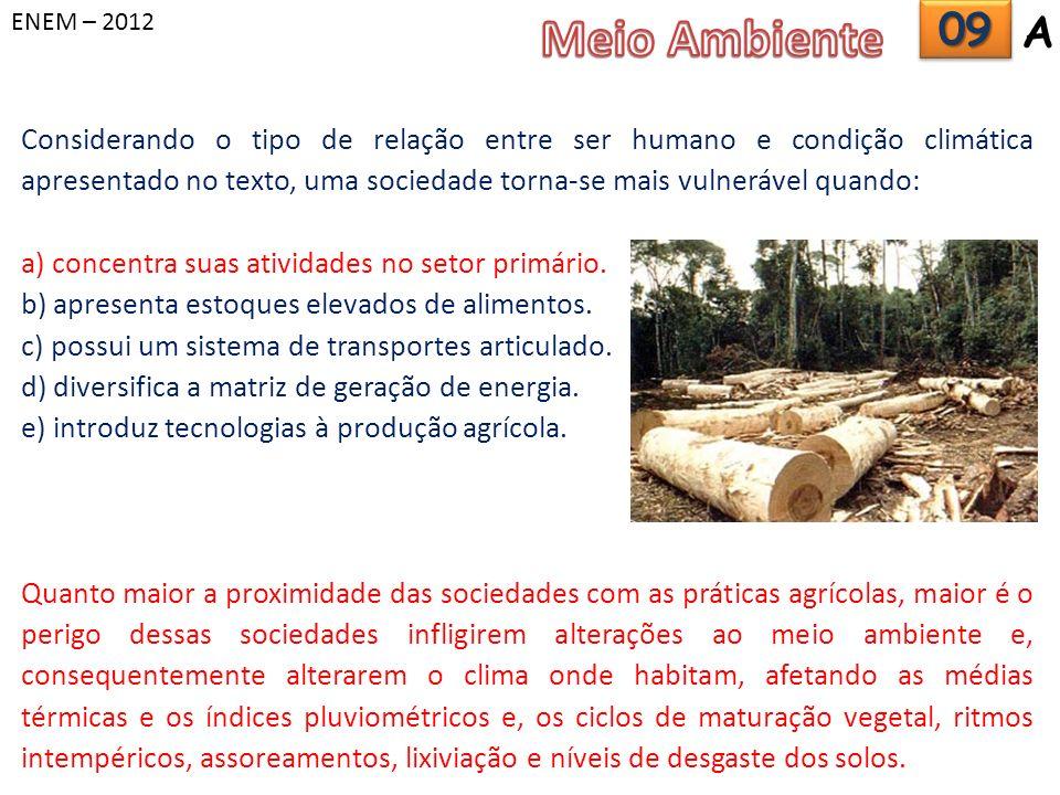 ENEM – 2012 Considerando o tipo de relação entre ser humano e condição climática apresentado no texto, uma sociedade torna-se mais vulnerável quando: a) concentra suas atividades no setor primário.