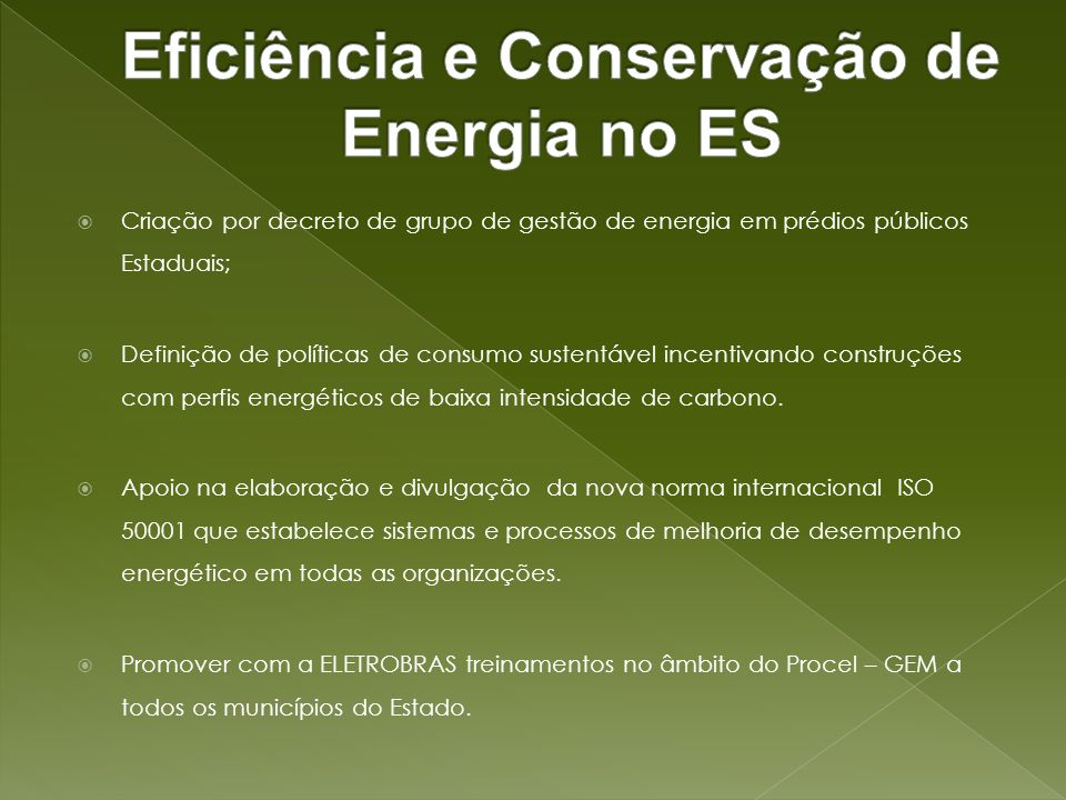 Criação por decreto de grupo de gestão de energia em prédios públicos Estaduais; Definição de políticas de consumo sustentável incentivando construçõe