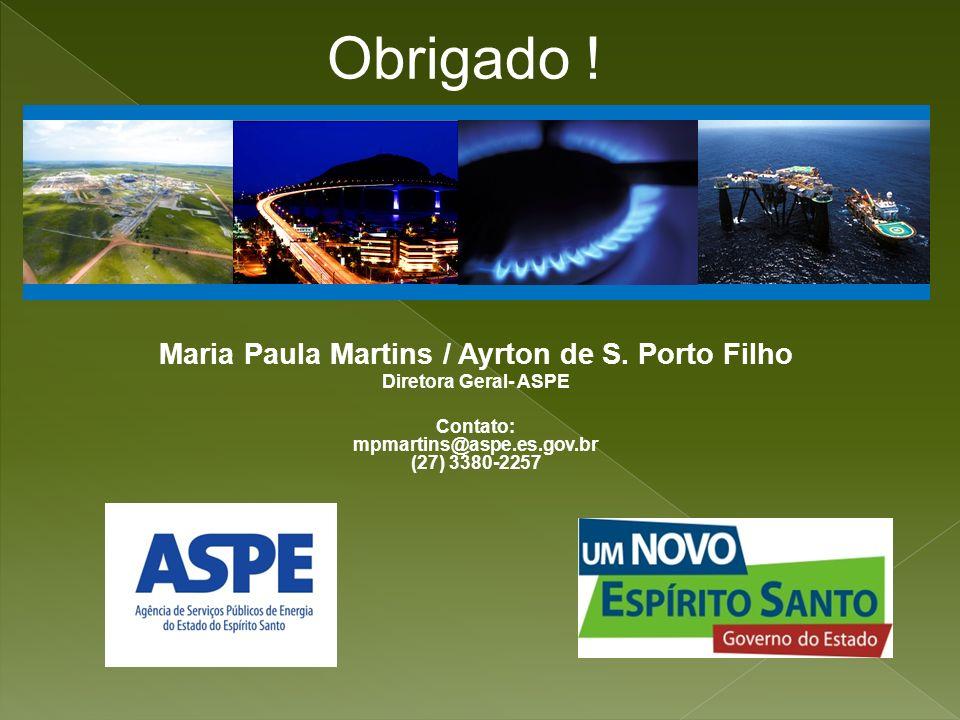Maria Paula Martins / Ayrton de S. Porto Filho Diretora Geral- ASPE Contato: mpmartins@aspe.es.gov.br (27) 3380-2257 Obrigado !