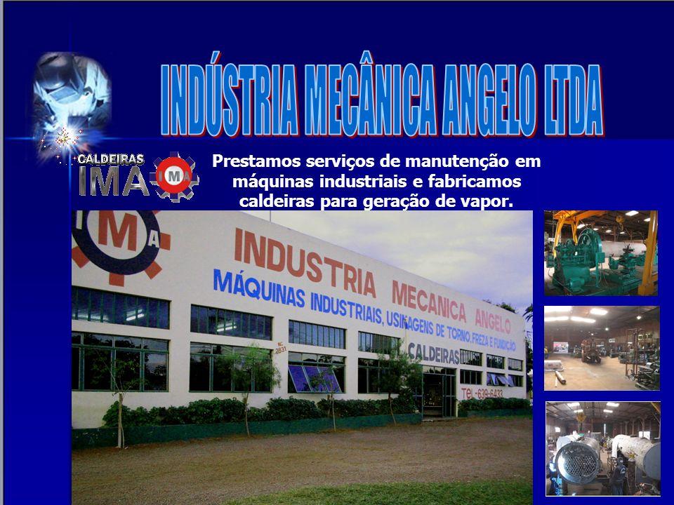 Prestamos serviços de manutenção em máquinas industriais e fabricamos caldeiras para geração de vapor.