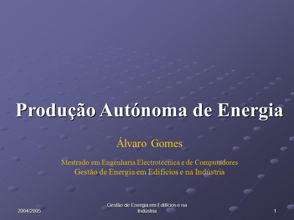 2004/2005 Gestão de Energia em Edifícios e na Indústria 1 Produção Autónoma de Energia Álvaro Gomes Mestrado em Engenharia Electrotécnica e de Computadores Gestão de Energia em Edifícios e na Indústria