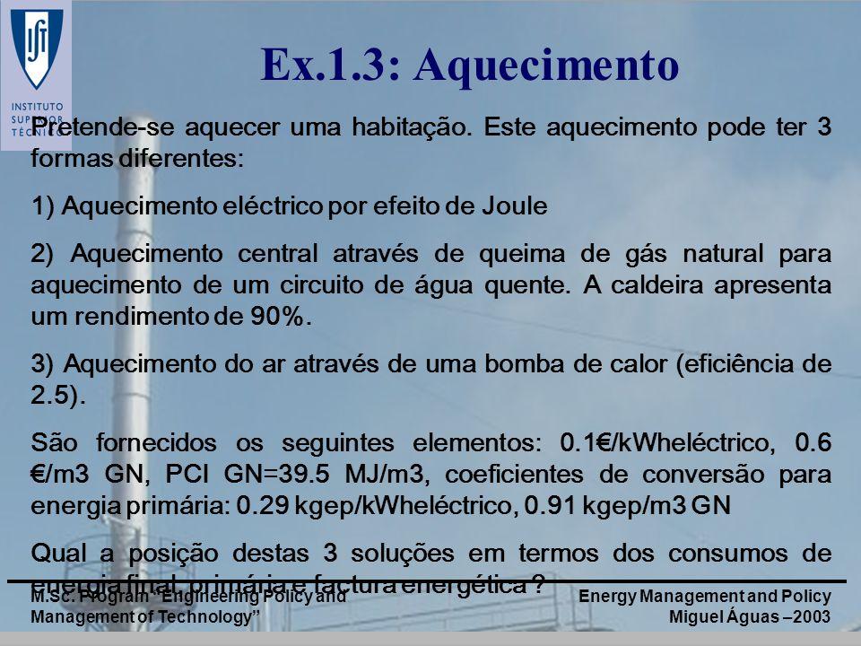 Energy Management and Policy Miguel Águas –2003 M.Sc. Program Engineering Policy and Management of Technology Ex.1.3: Aquecimento Pretende-se aquecer