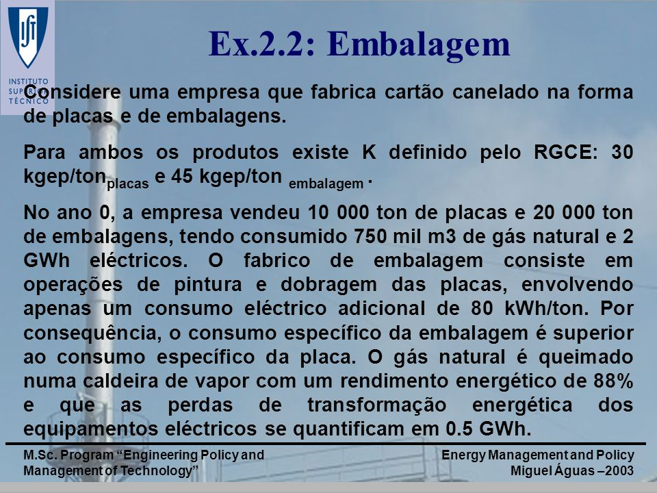 Energy Management and Policy Miguel Águas –2003 M.Sc. Program Engineering Policy and Management of Technology Ex.2.2: Embalagem Considere uma empresa