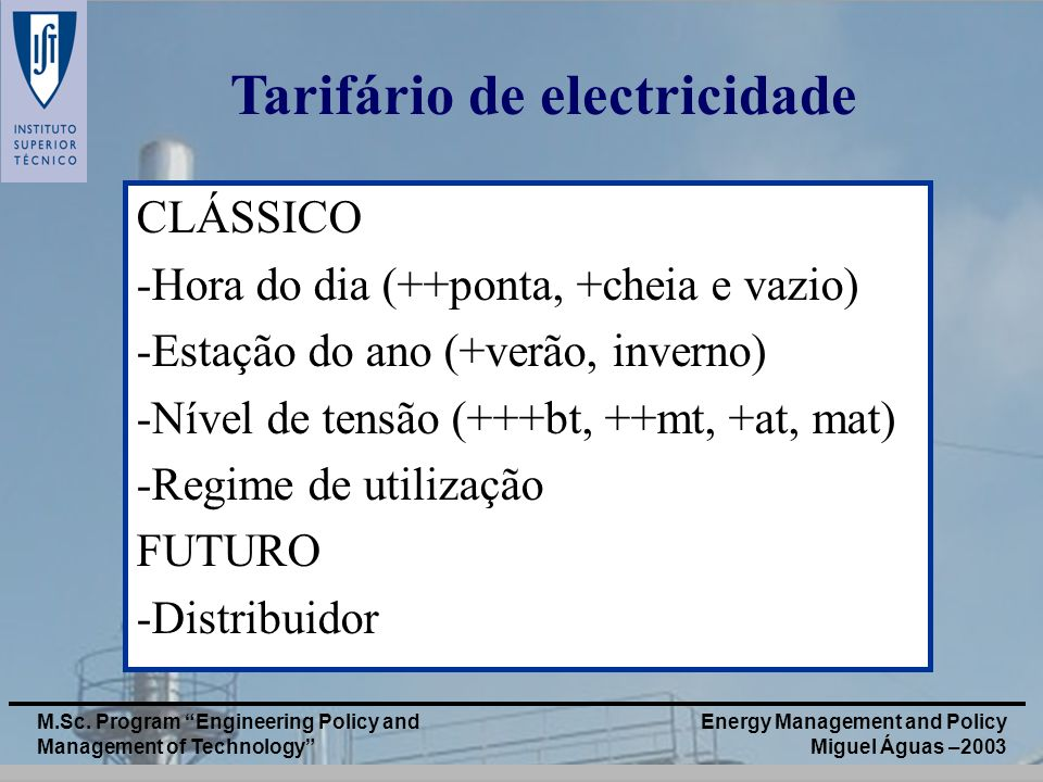 Energy Management and Policy Miguel Águas –2003 M.Sc. Program Engineering Policy and Management of Technology CLÁSSICO -Hora do dia (++ponta, +cheia e