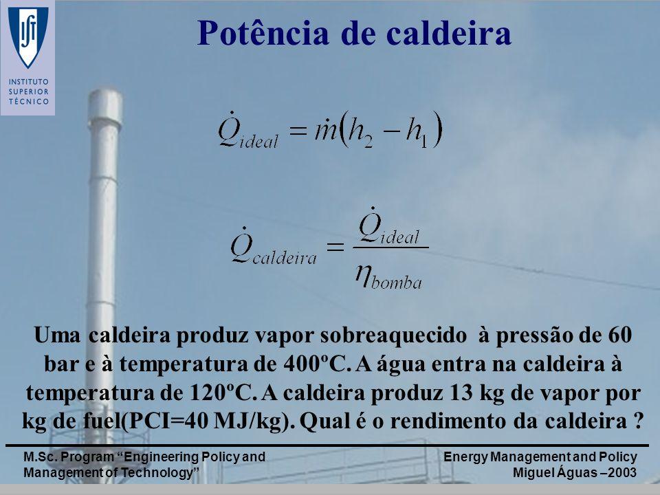 Energy Management and Policy Miguel Águas –2003 M.Sc. Program Engineering Policy and Management of Technology Potência de caldeira Uma caldeira produz
