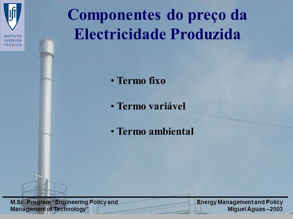 Energy Management and Policy Miguel Águas –2003 M.Sc. Program Engineering Policy and Management of Technology Componentes do preço da Electricidade Pr