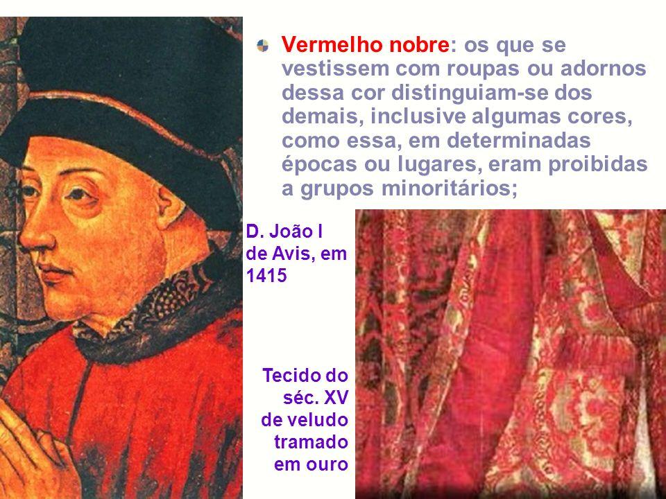 Vermelho nobre: os que se vestissem com roupas ou adornos dessa cor distinguiam-se dos demais, inclusive algumas cores, como essa, em determinadas épo