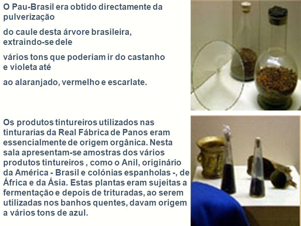 O Pau-Brasil era obtido directamente da pulverização do caule desta árvore brasileira, extraindo-se dele vários tons que poderiam ir do castanho e vio