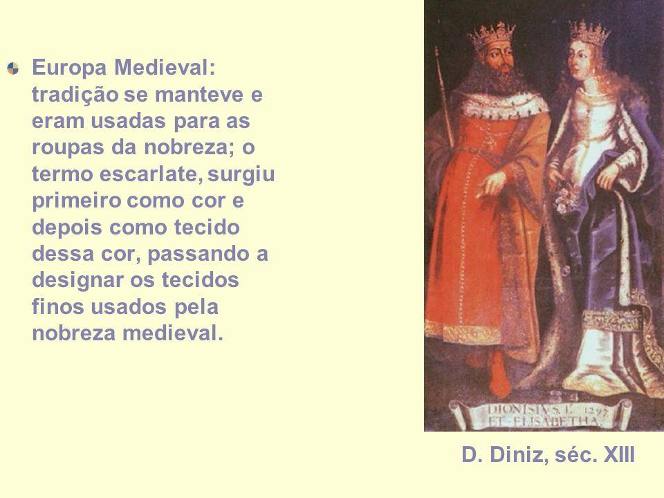 Europa Medieval: tradição se manteve e eram usadas para as roupas da nobreza; o termo escarlate, surgiu primeiro como cor e depois como tecido dessa c