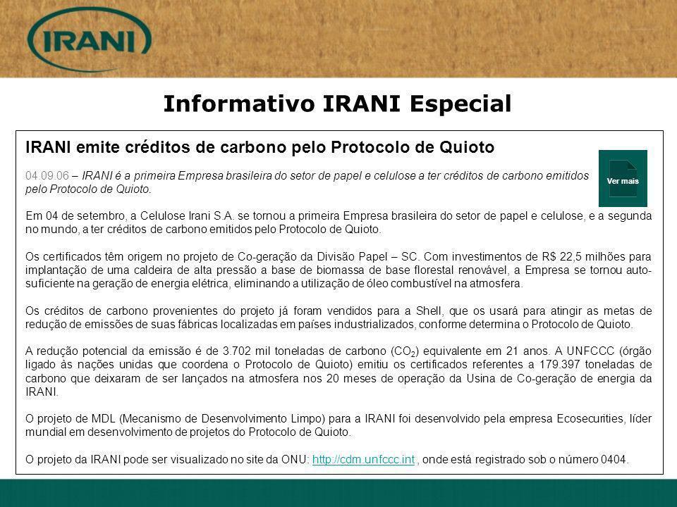 Ver mais IRANI emite créditos de carbono pelo Protocolo de Quioto 04.09.06 – IRANI é a primeira Empresa brasileira do setor de papel e celulose a ter