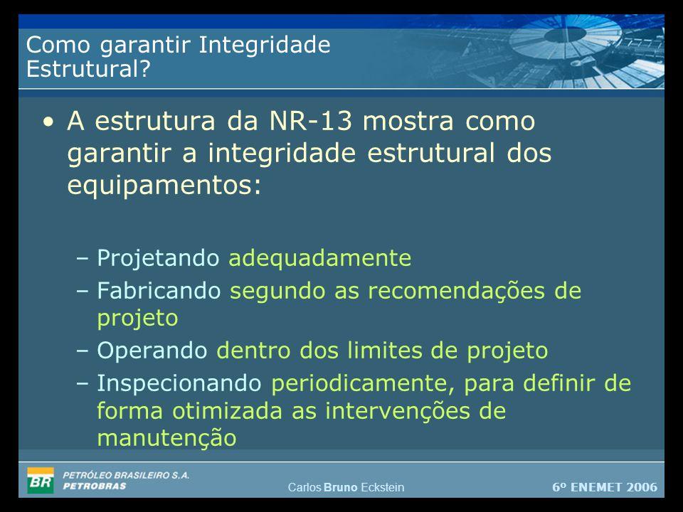 6º ENEMET 2006 Carlos Bruno Eckstein Como garantir Integridade Estrutural.