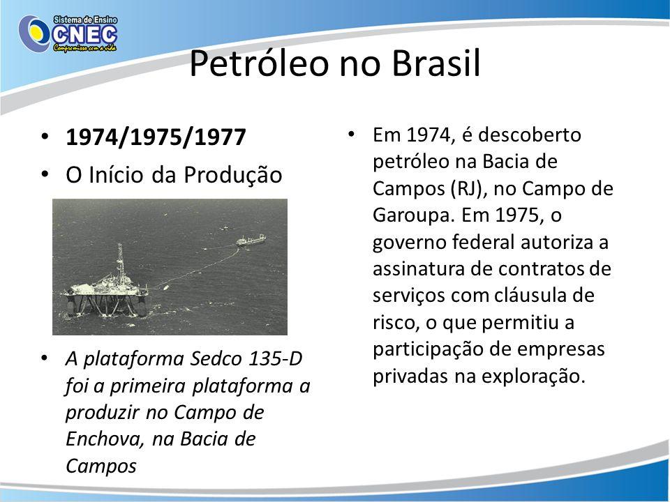 Petróleo no Brasil 1974/1975/1977 O Início da Produção A plataforma Sedco 135-D foi a primeira plataforma a produzir no Campo de Enchova, na Bacia de
