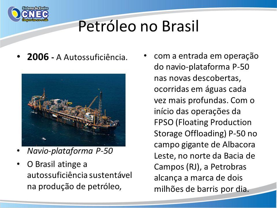 Petróleo no Brasil 2006 - A Autossuficiência. Navio-plataforma P-50 O Brasil atinge a autossuficiência sustentável na produção de petróleo, com a entr