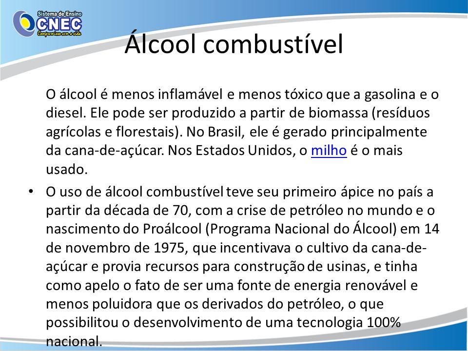 Álcool combustível O álcool é menos inflamável e menos tóxico que a gasolina e o diesel. Ele pode ser produzido a partir de biomassa (resíduos agrícol