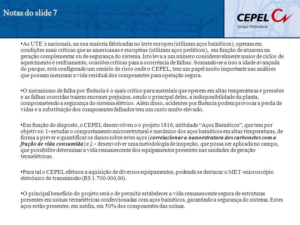 Notas do slide 7 As UTE´s nacionais, na sua maioria fabricadas no leste europeu (utilizam aços bainíticos), operam em condições mais críticas que as a