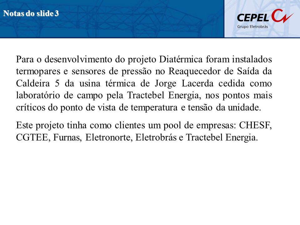 Notas do slide 3 Para o desenvolvimento do projeto Diatérmica foram instalados termopares e sensores de pressão no Reaquecedor de Saída da Caldeira 5