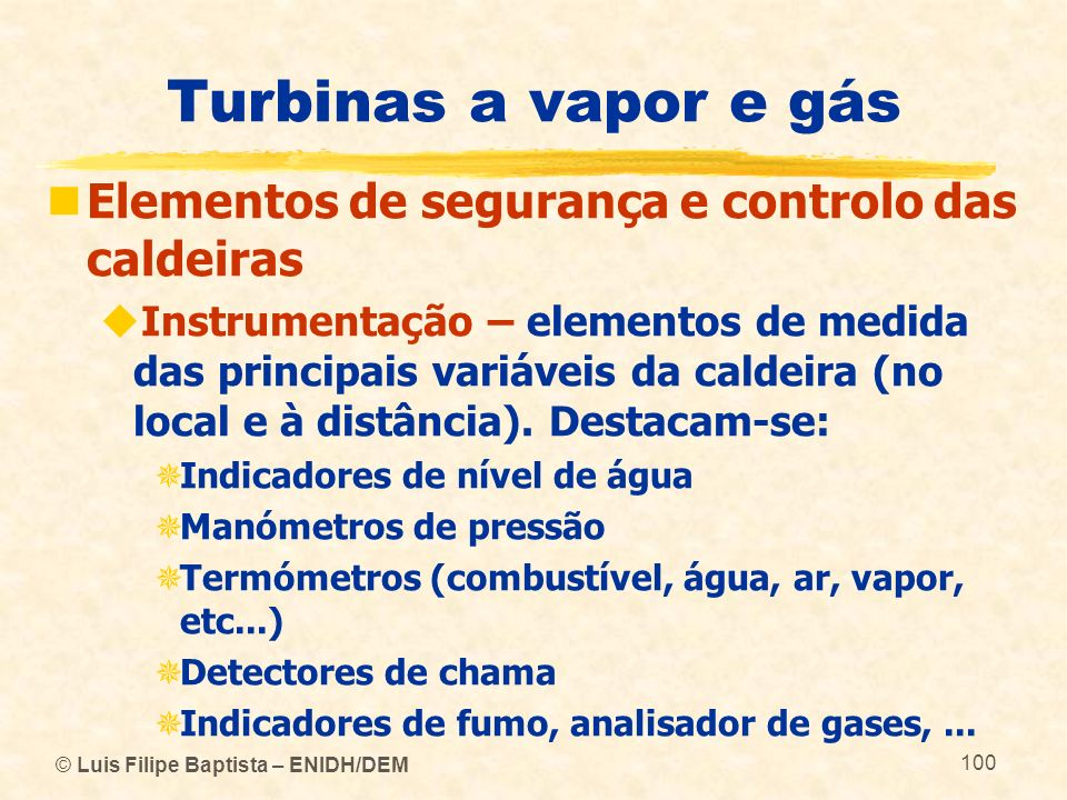 © Luis Filipe Baptista – ENIDH/DEM 100 Turbinas a vapor e gás Elementos de segurança e controlo das caldeiras Instrumentação – elementos de medida das