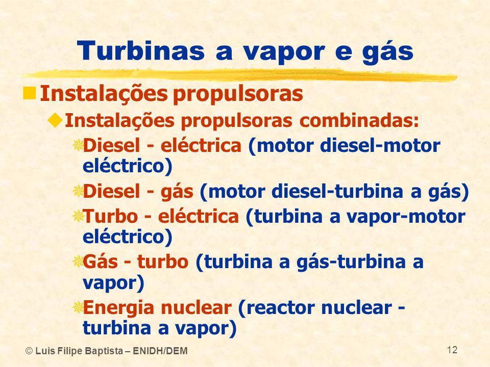 © Luis Filipe Baptista – ENIDH/DEM 12 Turbinas a vapor e gás Instalações propulsoras Instalações propulsoras combinadas: Diesel - eléctrica (motor die