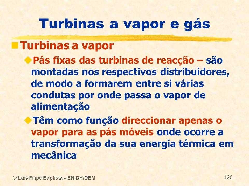 © Luis Filipe Baptista – ENIDH/DEM 120 Turbinas a vapor e gás Turbinas a vapor Pás fixas das turbinas de reacção – são montadas nos respectivos distri