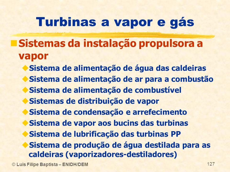 © Luis Filipe Baptista – ENIDH/DEM 127 Turbinas a vapor e gás Sistemas da instalação propulsora a vapor Sistema de alimentação de água das caldeiras S