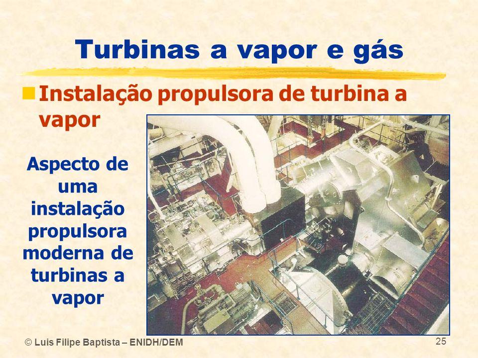 © Luis Filipe Baptista – ENIDH/DEM 25 Turbinas a vapor e gás Instalação propulsora de turbina a vapor Aspecto de uma instalação propulsora moderna de