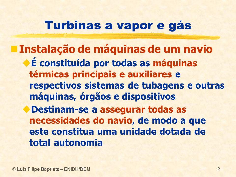 © Luis Filipe Baptista – ENIDH/DEM 104 Turbinas a vapor e gás Turbinas a vapor Para que as turbinas a vapor tenham um bom rendimento, a sua velocidade de rotação deve ser elevada, ou seja: 3000 a 4000 rpm, para as de elevada potência 9000 a 12000 rpm, para as de média potência 35000 a 40000 rpm, para as de pequena potência