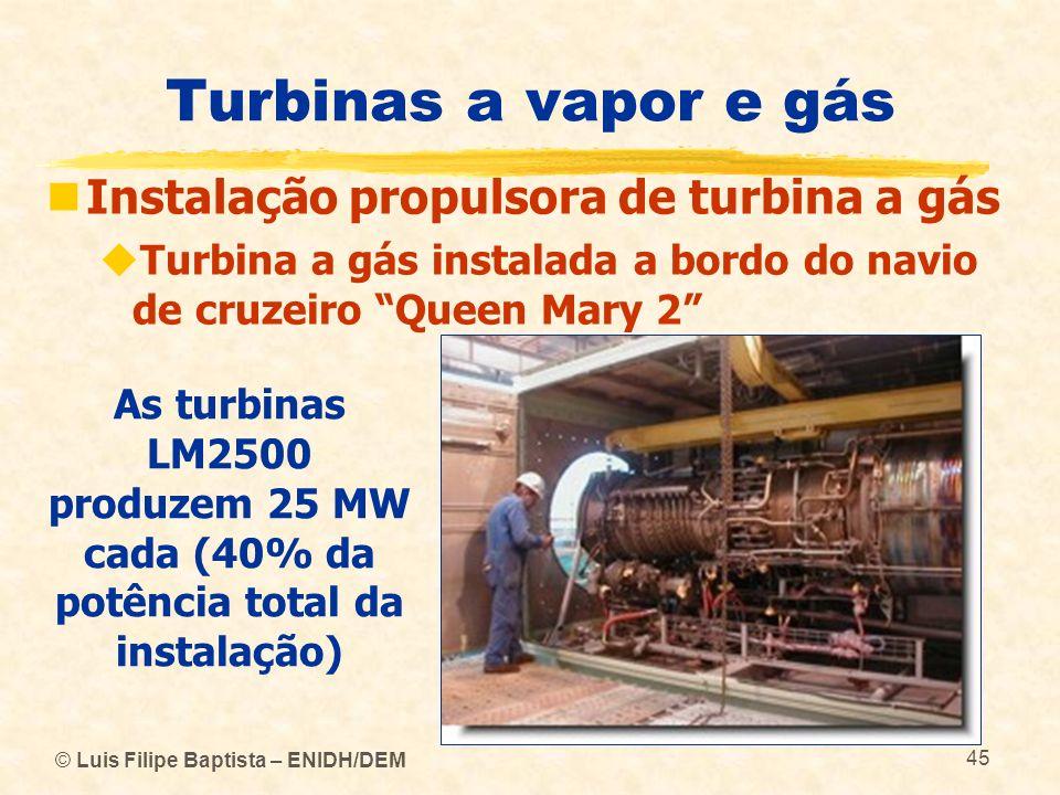 © Luis Filipe Baptista – ENIDH/DEM 45 Turbinas a vapor e gás Instalação propulsora de turbina a gás Turbina a gás instalada a bordo do navio de cruzei