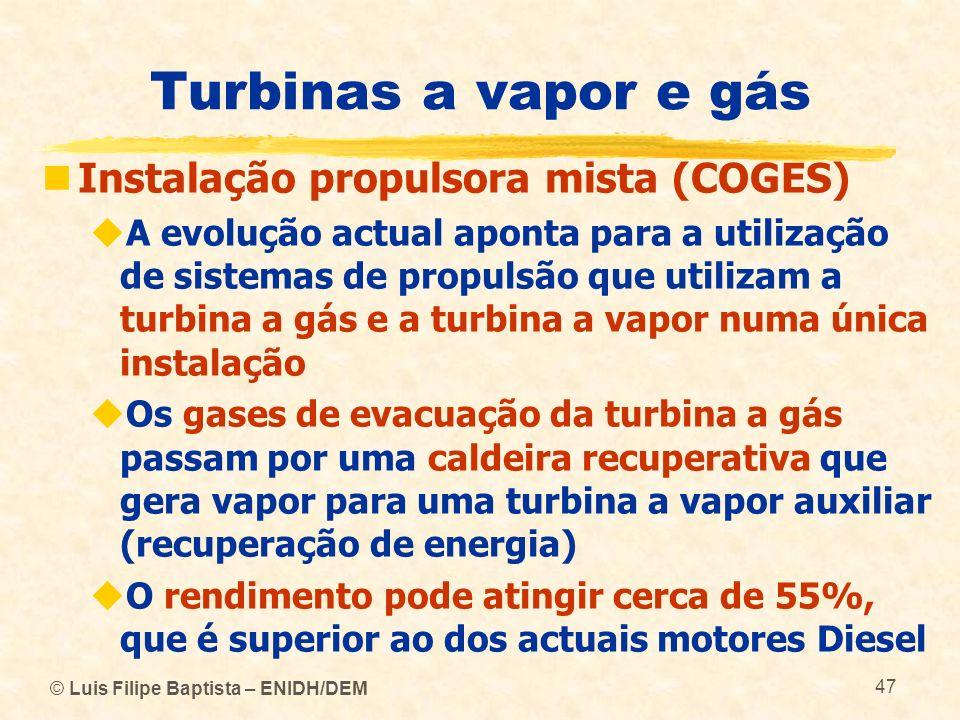 © Luis Filipe Baptista – ENIDH/DEM 47 Turbinas a vapor e gás Instalação propulsora mista (COGES) A evolução actual aponta para a utilização de sistema