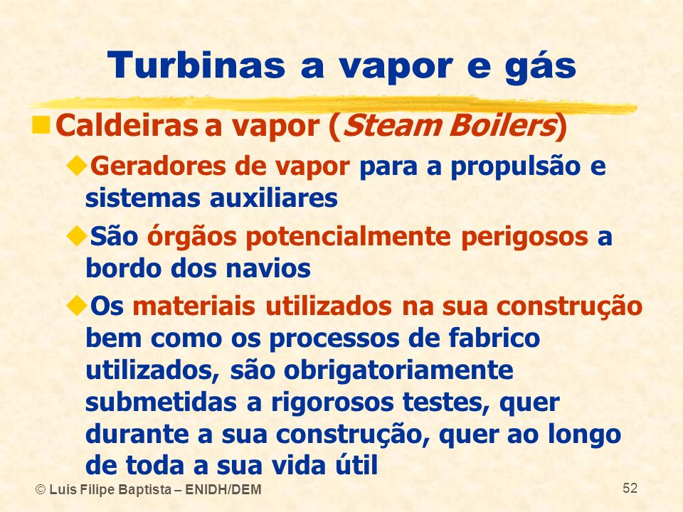 © Luis Filipe Baptista – ENIDH/DEM 52 Turbinas a vapor e gás Caldeiras a vapor (Steam Boilers) Geradores de vapor para a propulsão e sistemas auxiliar