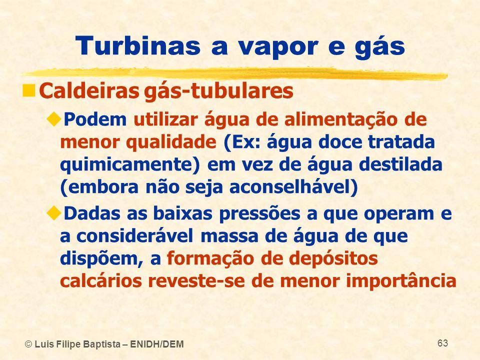 © Luis Filipe Baptista – ENIDH/DEM 63 Turbinas a vapor e gás Caldeiras gás-tubulares Podem utilizar água de alimentação de menor qualidade (Ex: água d