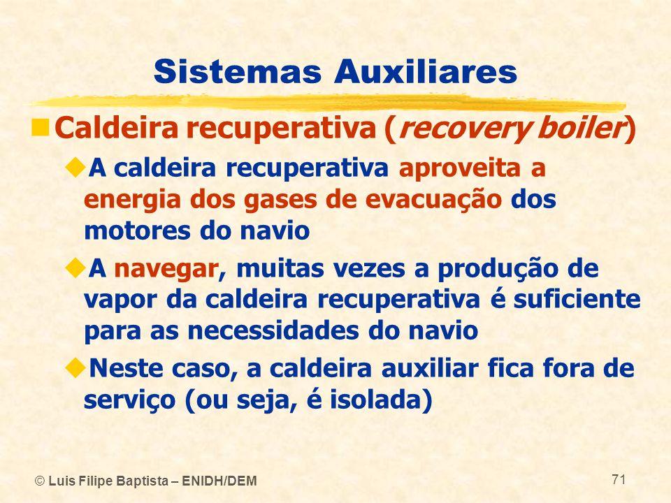 Sistemas Auxiliares Caldeira recuperativa (recovery boiler) A caldeira recuperativa aproveita a energia dos gases de evacuação dos motores do navio A