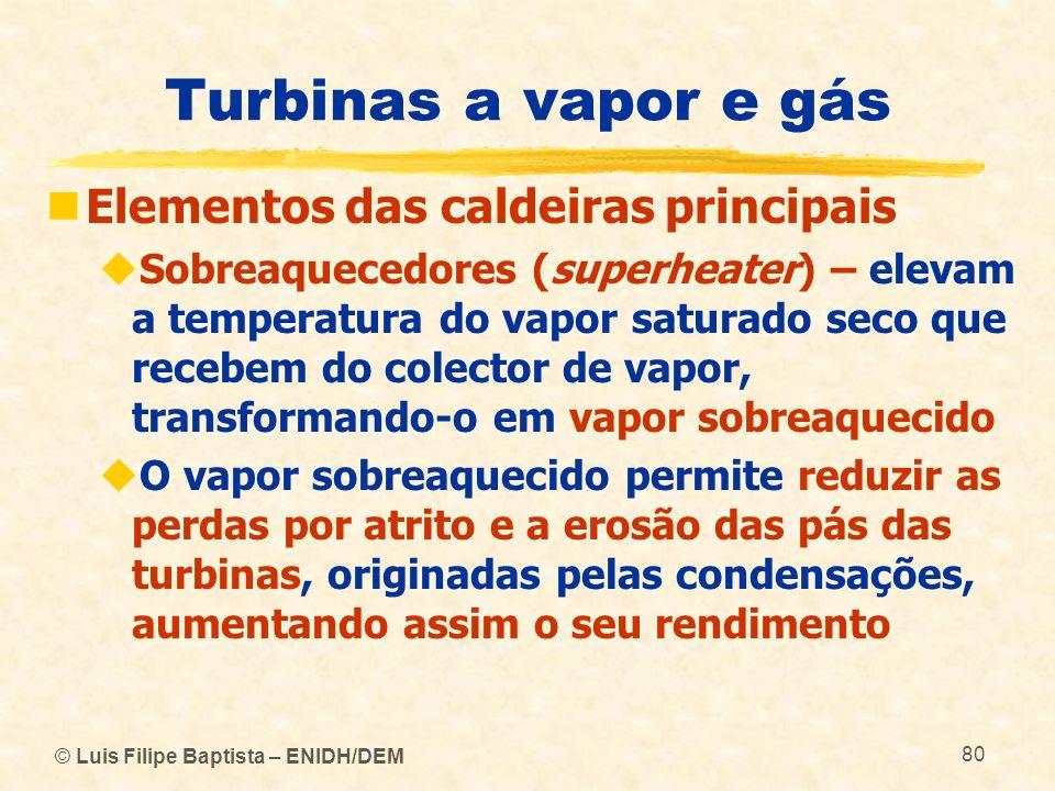 © Luis Filipe Baptista – ENIDH/DEM 80 Turbinas a vapor e gás Elementos das caldeiras principais Sobreaquecedores (superheater) – elevam a temperatura