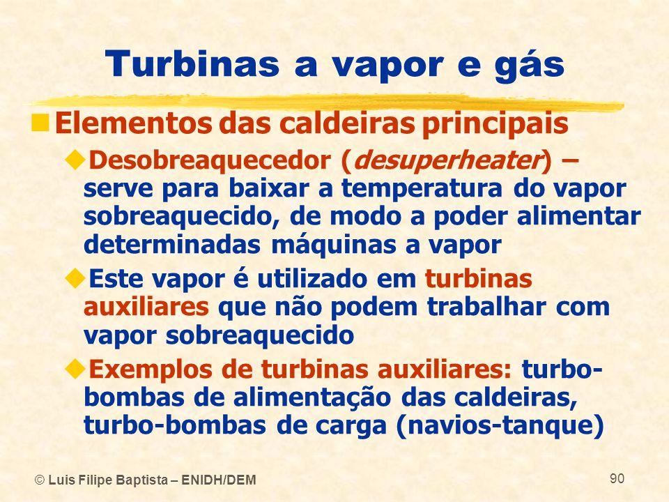 © Luis Filipe Baptista – ENIDH/DEM 90 Turbinas a vapor e gás Elementos das caldeiras principais Desobreaquecedor (desuperheater) – serve para baixar a