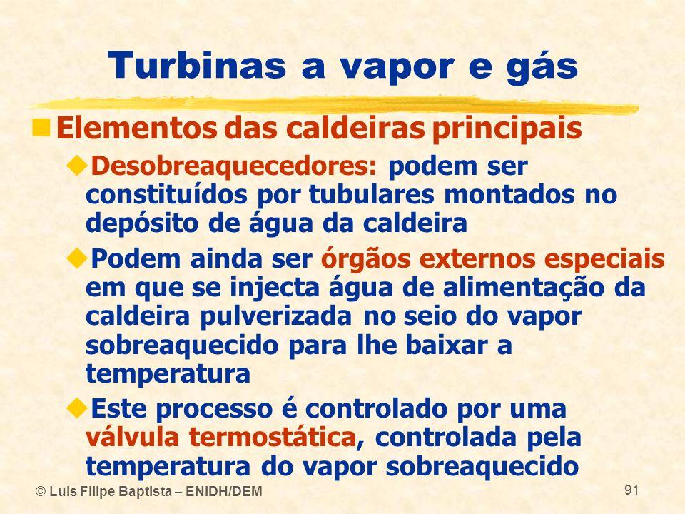 © Luis Filipe Baptista – ENIDH/DEM 91 Turbinas a vapor e gás Elementos das caldeiras principais Desobreaquecedores: podem ser constituídos por tubular
