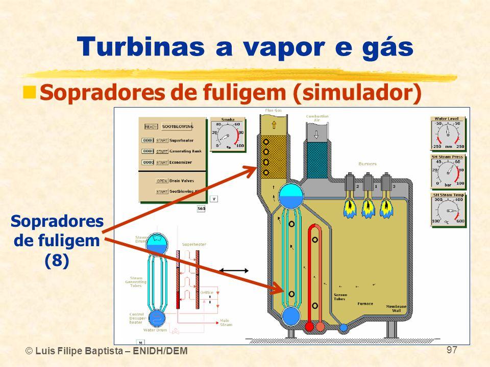 © Luis Filipe Baptista – ENIDH/DEM 97 Turbinas a vapor e gás Sopradores de fuligem (simulador) Sopradores de fuligem (8)