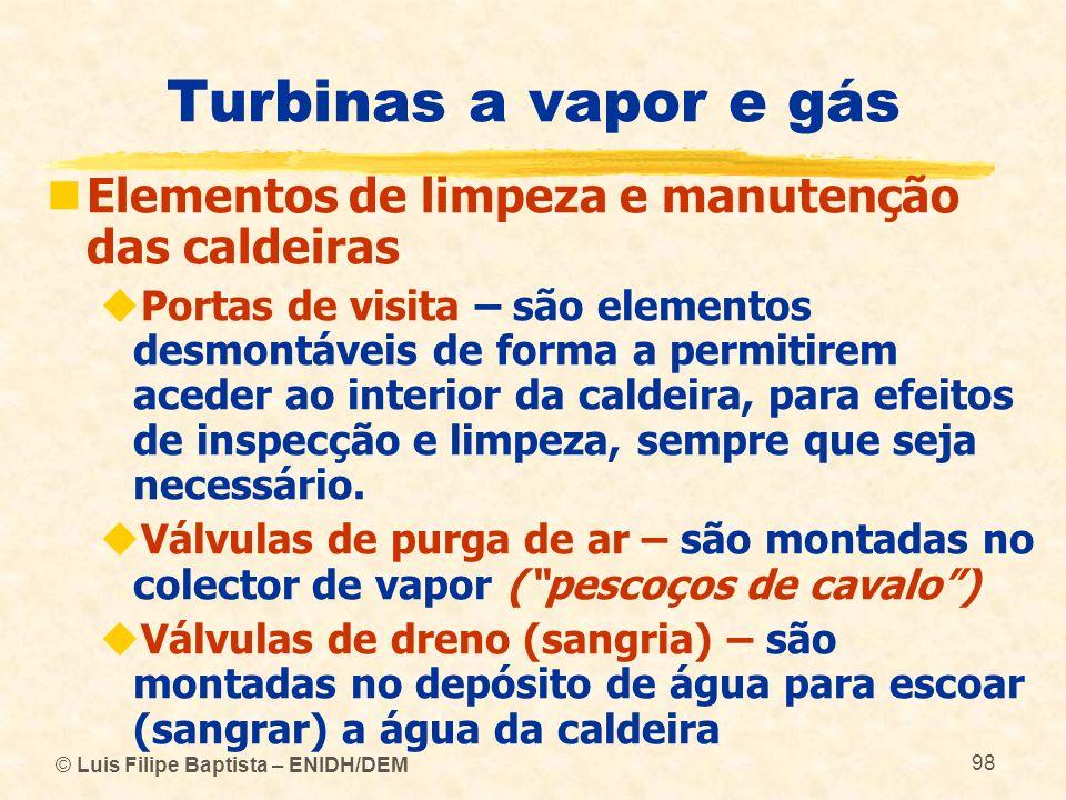 © Luis Filipe Baptista – ENIDH/DEM 98 Turbinas a vapor e gás Elementos de limpeza e manutenção das caldeiras Portas de visita – são elementos desmontá