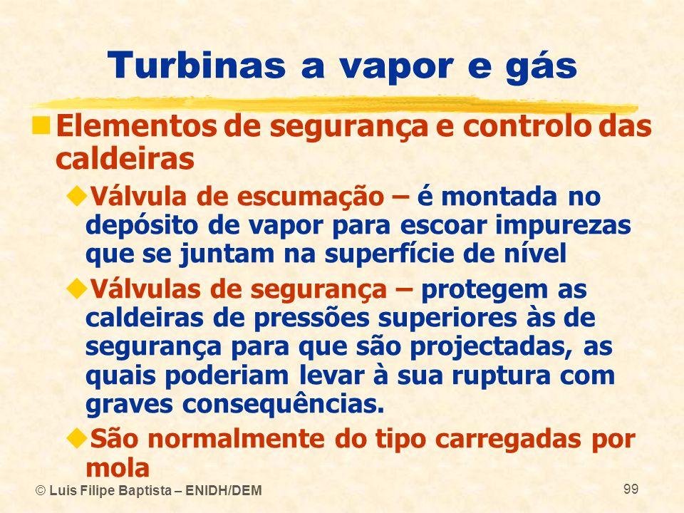 © Luis Filipe Baptista – ENIDH/DEM 99 Turbinas a vapor e gás Elementos de segurança e controlo das caldeiras Válvula de escumação – é montada no depós