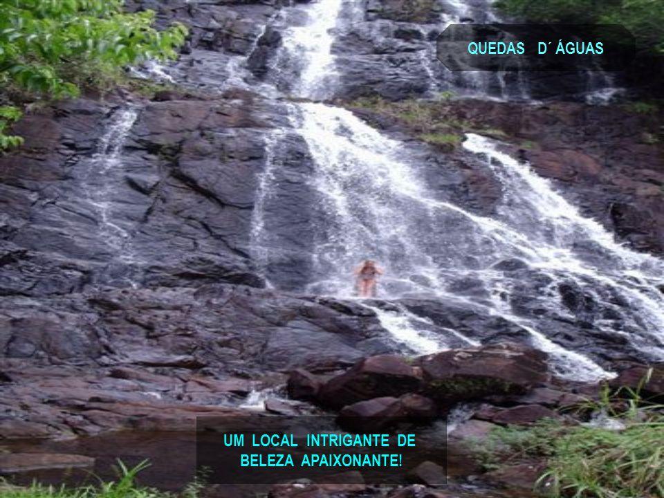UM LOCAL INTRIGANTE DE BELEZA APAIXONANTE! QUEDAS D´ ÁGUAS
