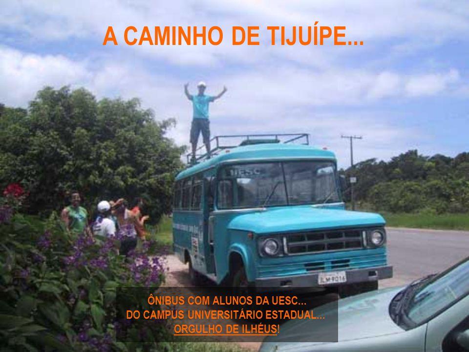 A CAMINHO DE TIJUÍPE...ÔNIBUS COM ALUNOS DA UESC...