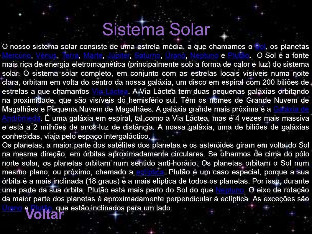 Sistema Solar O nosso sistema solar consiste de uma estrela média, a que chamamos o Sol, os planetas Mercúrio, Vénus, Terra, Marte, Júpiter, Saturno,