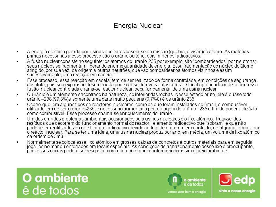 Energia Nuclear A energia eléctrica gerada por usinas nucleares baseia-se na missão (quebra, divisão)do átomo. As matérias primas necessárias a esse p
