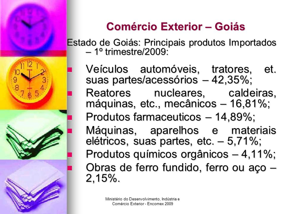 Ministério do Desenvolvimento, Indústria e Comércio Exterior - Encomex 2009 Comércio Exterior – Goiás Estado de Goiás: Principais produtos Importados