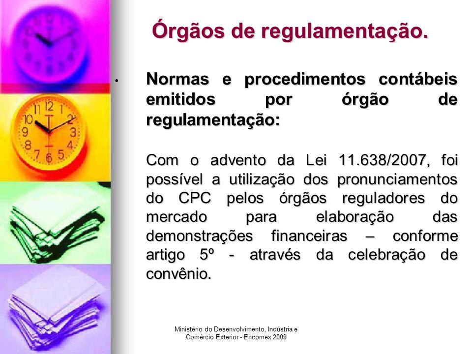 Ministério do Desenvolvimento, Indústria e Comércio Exterior - Encomex 2009 Órgãos de regulamentação. Normas e procedimentos contábeis emitidos por ór