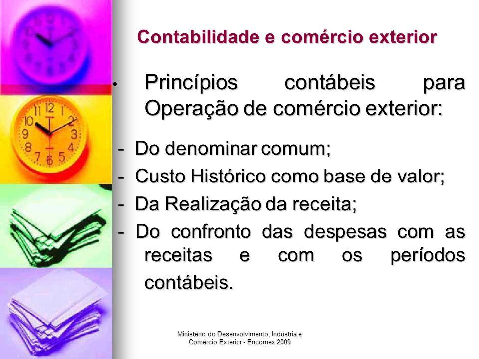 Ministério do Desenvolvimento, Indústria e Comércio Exterior - Encomex 2009 Contabilidade e comércio exterior Princípios contábeis para Operação de co