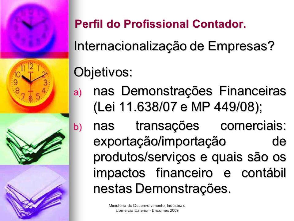 Ministério do Desenvolvimento, Indústria e Comércio Exterior - Encomex 2009 Contabilidade e comércio exterior Contabilidade aplicada às operações de exportação: Contabilidade aplicada às operações de exportação: 1.