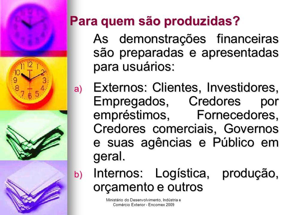 Ministério do Desenvolvimento, Indústria e Comércio Exterior - Encomex 2009 Para quem são produzidas? As demonstrações financeiras são preparadas e ap