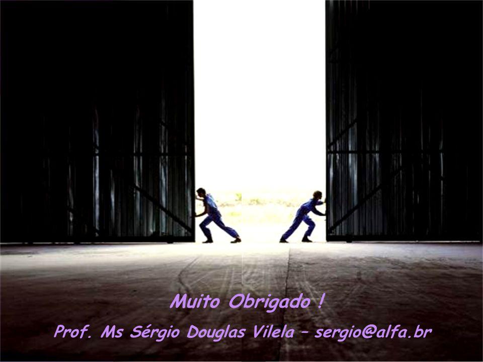 Ministério do Desenvolvimento, Indústria e Comércio Exterior - Encomex 2009 Muito Obrigado ! Prof. Ms Sérgio Douglas Vilela – sergio@alfa.br