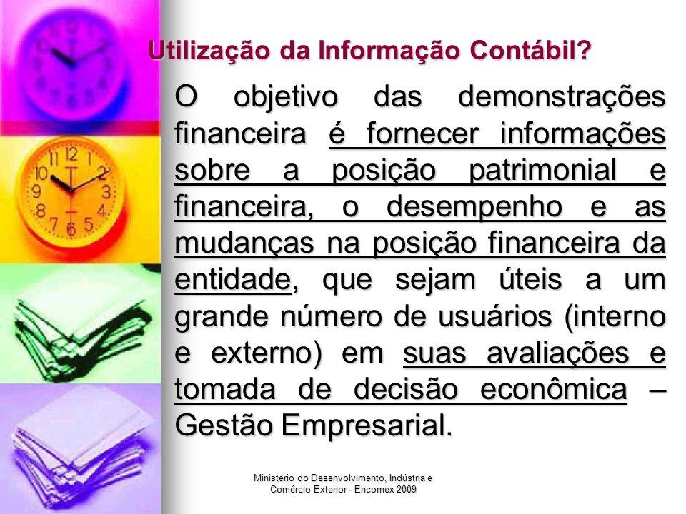 Ministério do Desenvolvimento, Indústria e Comércio Exterior - Encomex 2009 Utilização da Informação Contábil? O objetivo das demonstrações financeira