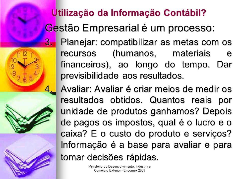 Ministério do Desenvolvimento, Indústria e Comércio Exterior - Encomex 2009 Utilização da Informação Contábil? Gestão Empresarial é um processo: 3. Pl